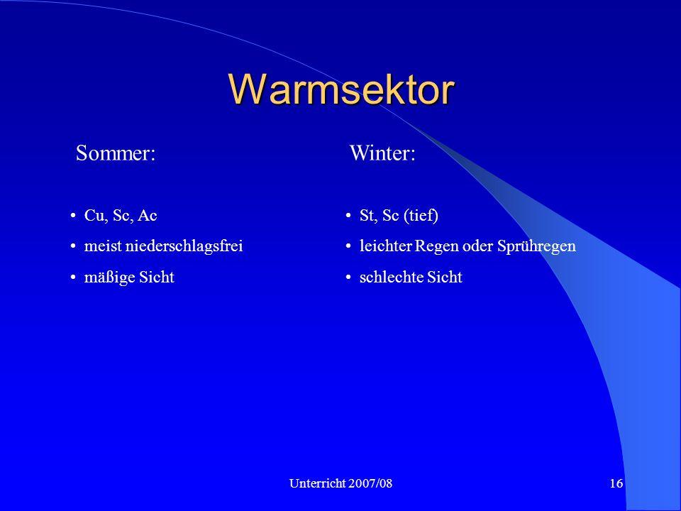Unterricht 2007/0816 Warmsektor Sommer:Winter: Cu, Sc, Ac meist niederschlagsfrei mäßige Sicht St, Sc (tief) leichter Regen oder Sprühregen schlechte