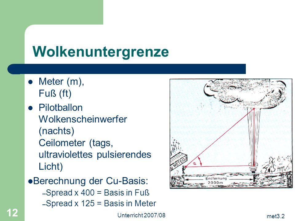 met3.2 Unterricht 2007/08 12 Wolkenuntergrenze Meter (m), Fuß (ft) Pilotballon Wolkenscheinwerfer (nachts) Ceilometer (tags, ultraviolettes pulsierend