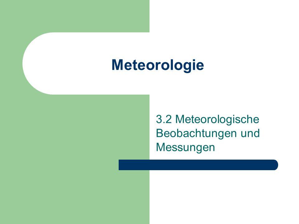 Meteorologie 3.2 Meteorologische Beobachtungen und Messungen
