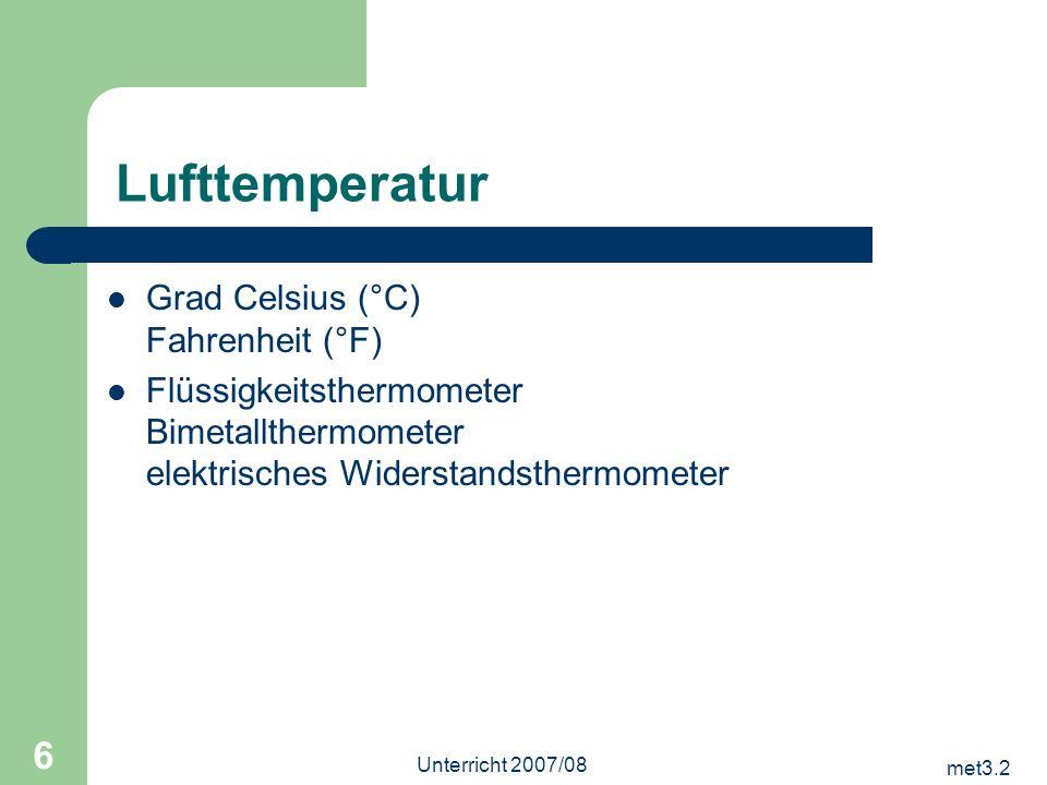 met3.2 Unterricht 2007/08 6 Lufttemperatur Grad Celsius (°C) Fahrenheit (°F) Flüssigkeitsthermometer Bimetallthermometer elektrisches Widerstandstherm