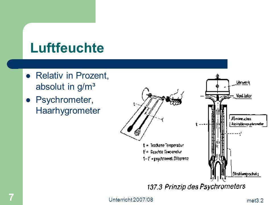 met3.2 Unterricht 2007/08 7 Luftfeuchte Relativ in Prozent, absolut in g/m³ Psychrometer, Haarhygrometer