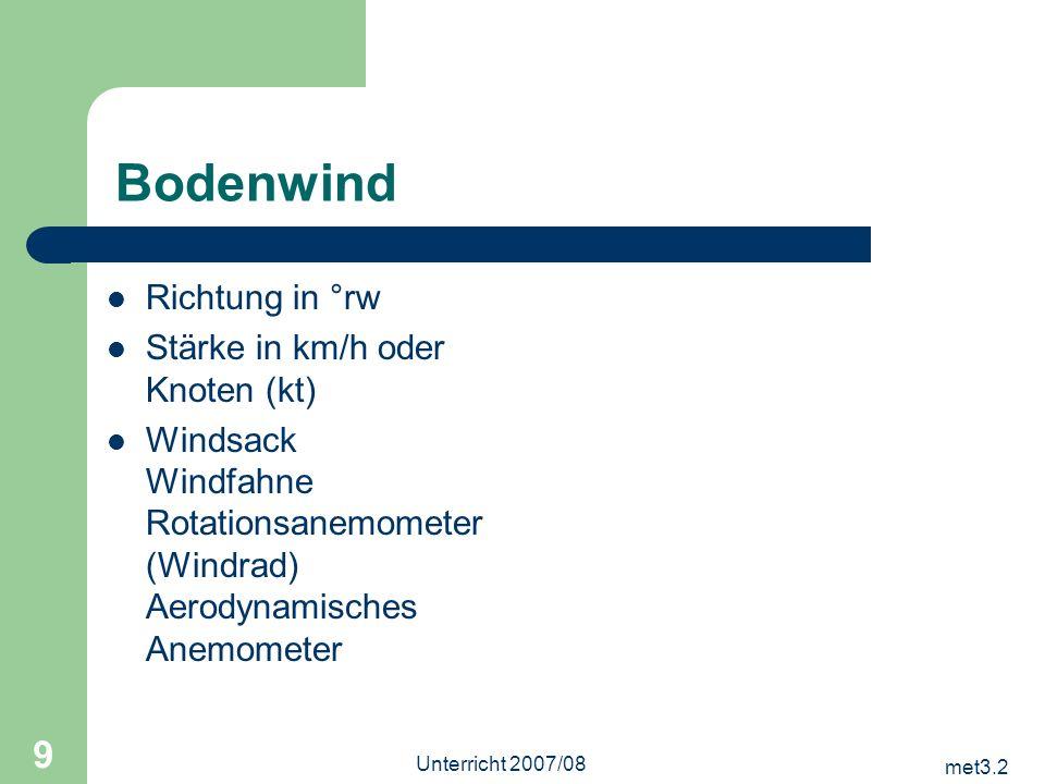 met3.2 Unterricht 2007/08 9 Bodenwind Richtung in °rw Stärke in km/h oder Knoten (kt) Windsack Windfahne Rotationsanemometer (Windrad) Aerodynamisches