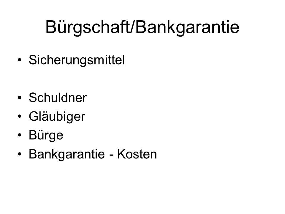Bürgschaft/Bankgarantie Sicherungsmittel Schuldner Gläubiger Bürge Bankgarantie - Kosten