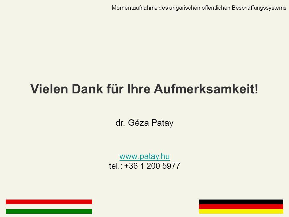 Momentaufnahme des ungarischen öffentlichen Beschaffungssystems Vielen Dank für Ihre Aufmerksamkeit! dr. Géza Patay www.patay.hu www.patay.hu tel.: +3