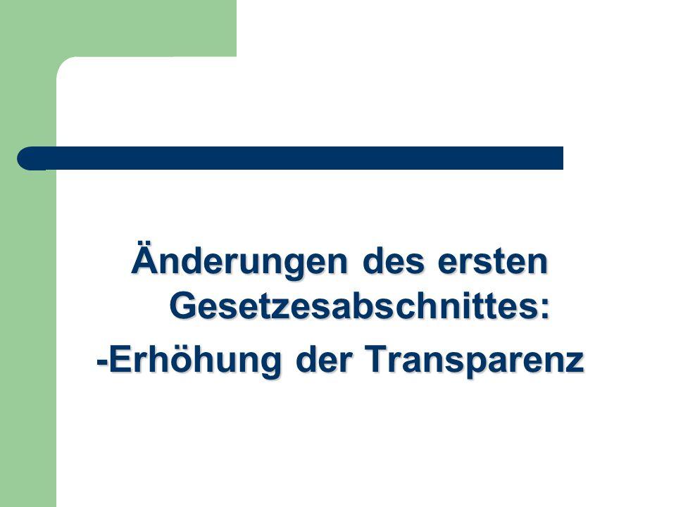 Änderungen des ersten Gesetzesabschnittes: -Erhöhung der Transparenz