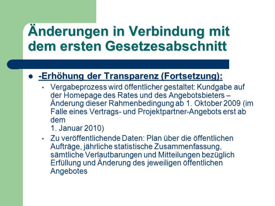 Änderungen in Verbindung mit dem ersten Gesetzesabschnitt -Erhöhung der Transparenz (Fortsetzung): -Erhöhung der Transparenz (Fortsetzung): Vergabeprozess wird öffentlicher gestaltet: Kundgabe auf der Homepage des Rates und des Angebotsbieters – Änderung dieser Rahmenbedingung ab 1.