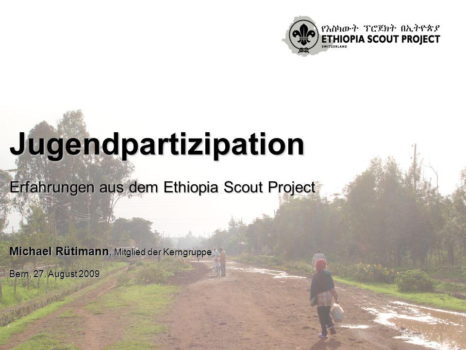 Jugendpartizipation Erfahrungen aus dem Ethiopia Scout Project Michael Rütimann, Mitglied der Kerngruppe Bern, 27.