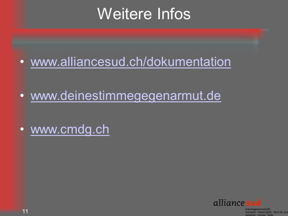 11 Weitere Infos www.alliancesud.ch/dokumentation www.deinestimmegegenarmut.de www.cmdg.ch