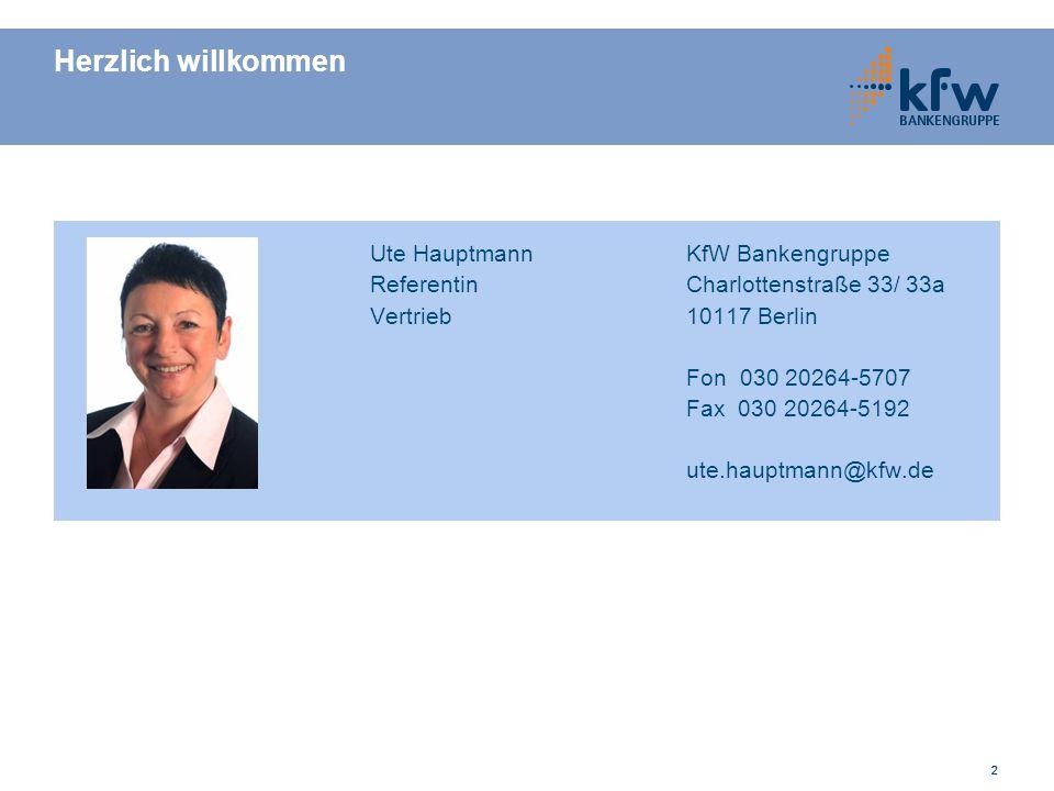 222 Herzlich willkommen Ute HauptmannKfW Bankengruppe ReferentinCharlottenstraße 33/ 33a Vertrieb10117 Berlin Fon 030 20264-5707 Fax 030 20264-5192 ut