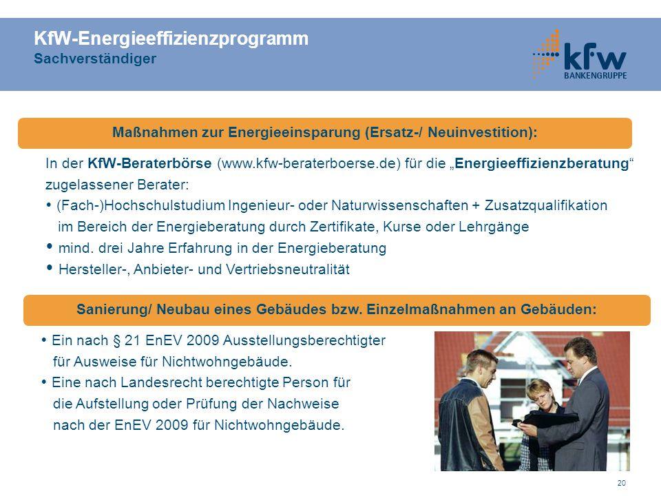 20 KfW-Energieeffizienzprogramm Sachverständiger Maßnahmen zur Energieeinsparung (Ersatz-/ Neuinvestition): Sanierung/ Neubau eines Gebäudes bzw. Einz