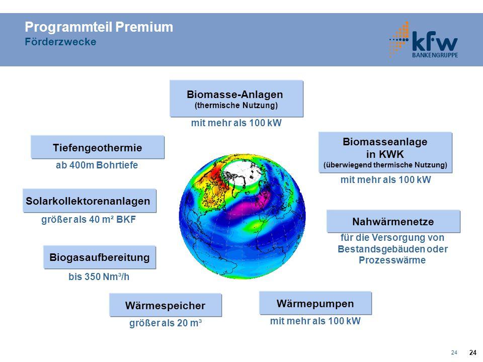 24 Biomasse-Anlagen (thermische Nutzung) Solarkollektorenanlagen Programmteil Premium Förderzwecke mit mehr als 100 kW größer als 40 m² BKF Tiefengeot