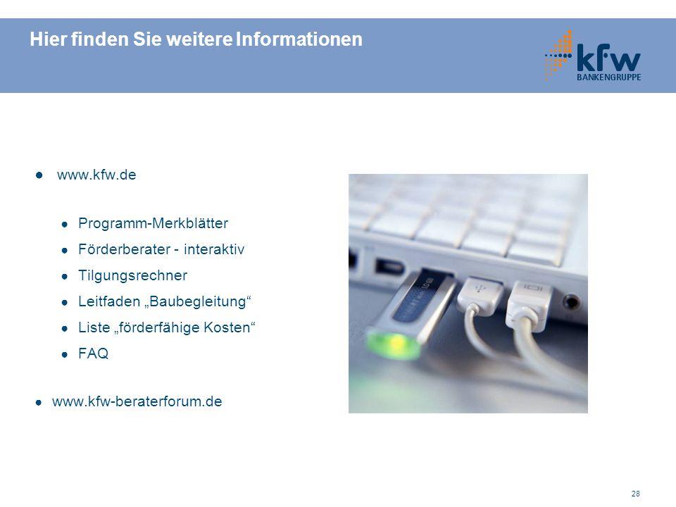 28 Hier finden Sie weitere Informationen www.kfw.de Programm-Merkblätter Förderberater - interaktiv Tilgungsrechner Leitfaden Baubegleitung Liste förd