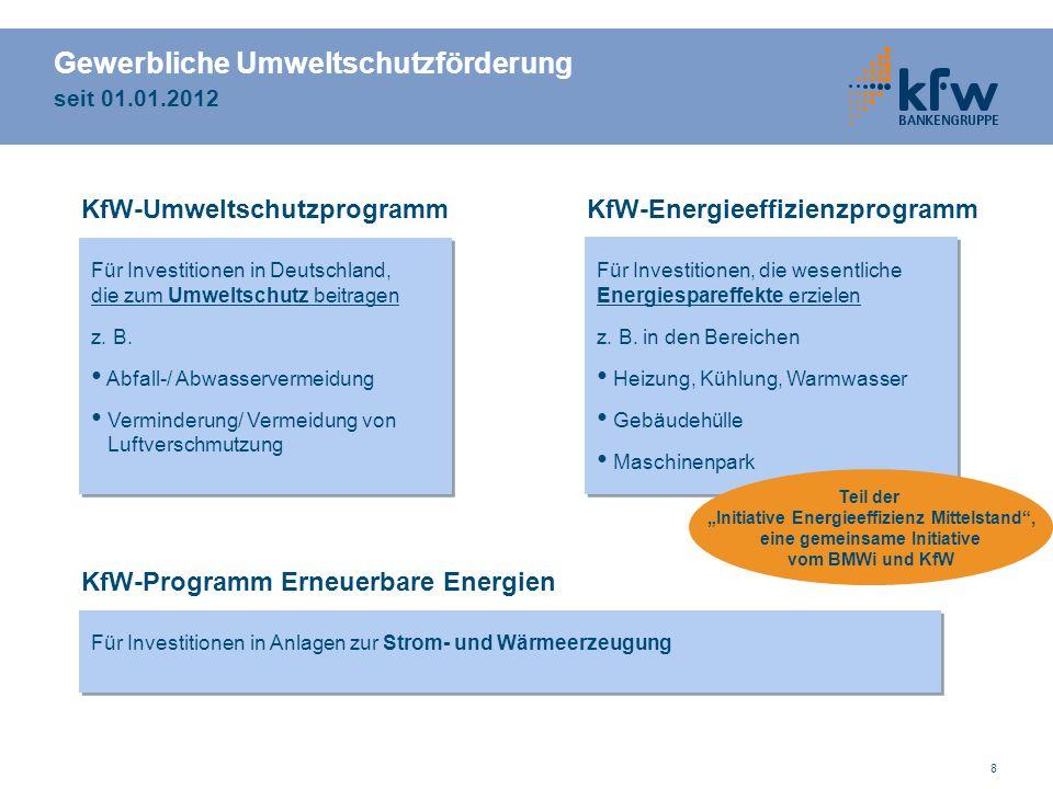 8 Gewerbliche Umweltschutzförderung seit 01.01.2012 Für Investitionen in Deutschland, die zum Umweltschutz beitragen z. B. Abfall-/ Abwasservermeidung