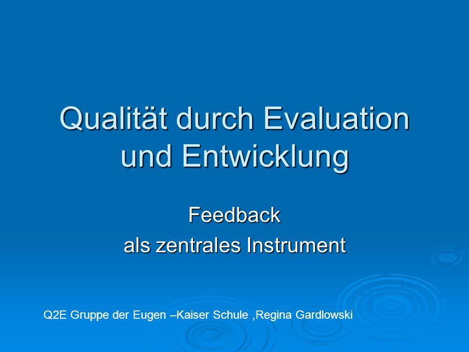Qualität durch Evaluation und Entwicklung Feedback als zentrales Instrument Q2E Gruppe der Eugen –Kaiser Schule,Regina Gardlowski