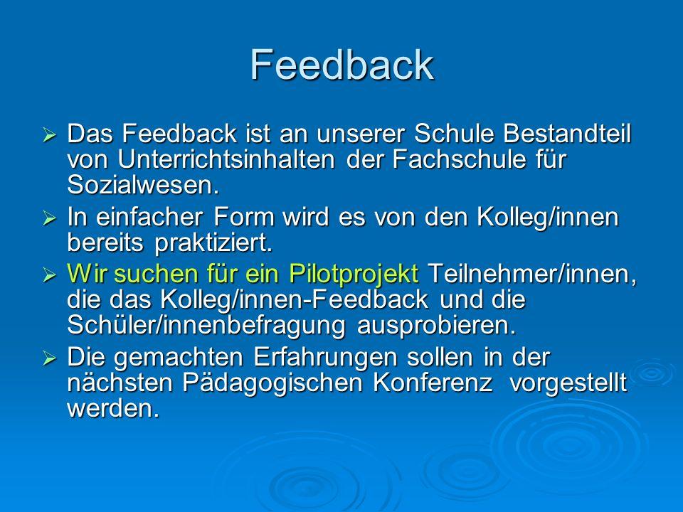 Feedback Das Feedback ist an unserer Schule Bestandteil von Unterrichtsinhalten der Fachschule für Sozialwesen. Das Feedback ist an unserer Schule Bes
