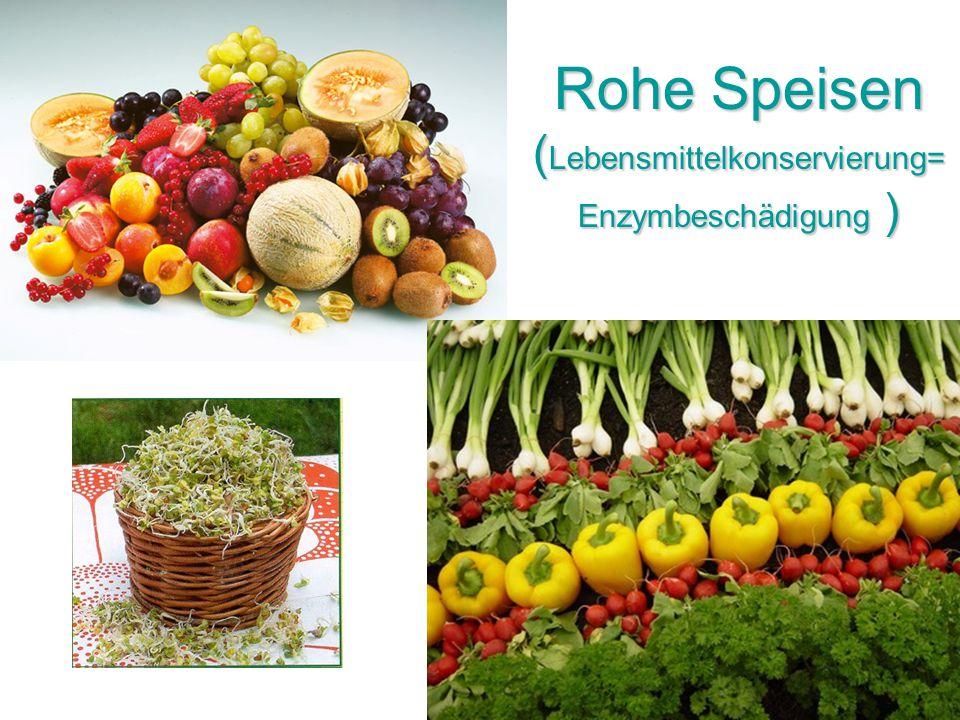 Rohe Speisen ( Lebensmittelkonservierung= Enzymbeschädigung )