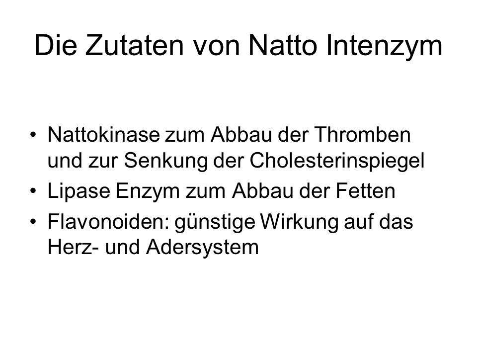 Die Zutaten von Natto Intenzym Nattokinase zum Abbau der Thromben und zur Senkung der Cholesterinspiegel Lipase Enzym zum Abbau der Fetten Flavonoiden: günstige Wirkung auf das Herz- und Adersystem