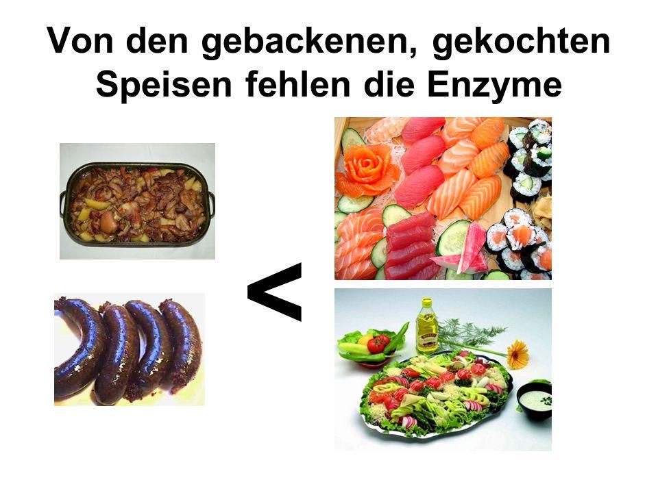 Von den gebackenen, gekochten Speisen fehlen die Enzyme <