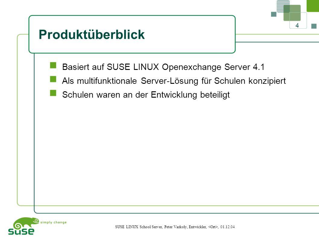 4 SUSE LINUX School Server, Peter Varkoly, Entwickler,, 01.12.04 Produktüberblick Basiert auf SUSE LINUX Openexchange Server 4.1 Als multifunktionale Server-Lösung für Schulen konzipiert Schulen waren an der Entwicklung beteiligt