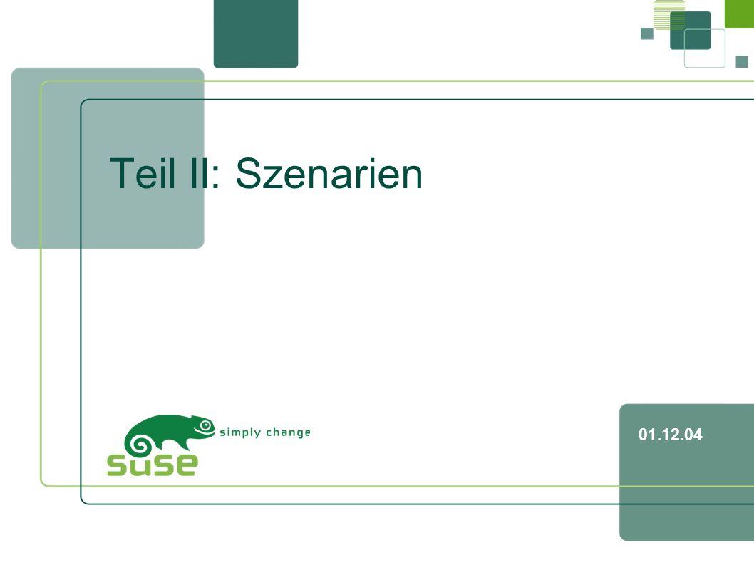 7 SUSE LINUX School Server, Peter Varkoly, Entwickler,, 01.12.04 01.12.04 Teil II: Szenarien