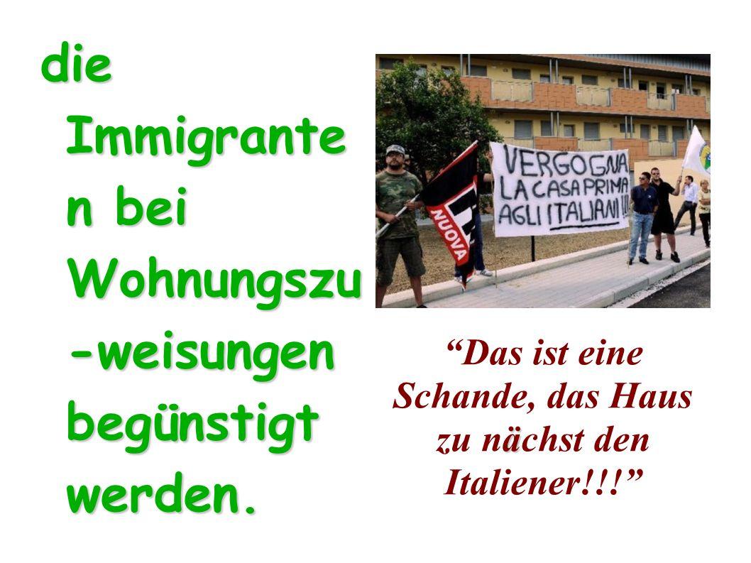die Immigrante n bei Wohnungszu -weisungen begünstigt werden.