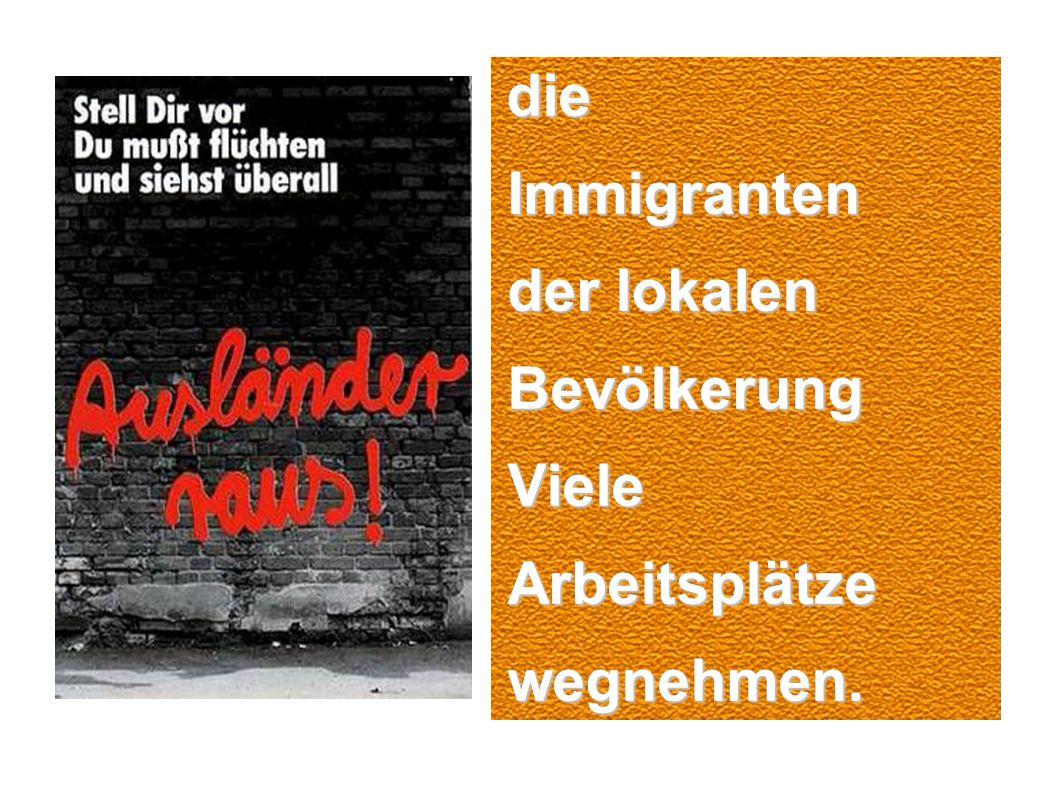 die die Immigranten Immigranten der lokalen der lokalen Bevölkerung Bevölkerung Viele Viele Arbeitsplätze Arbeitsplätze wegnehmen.