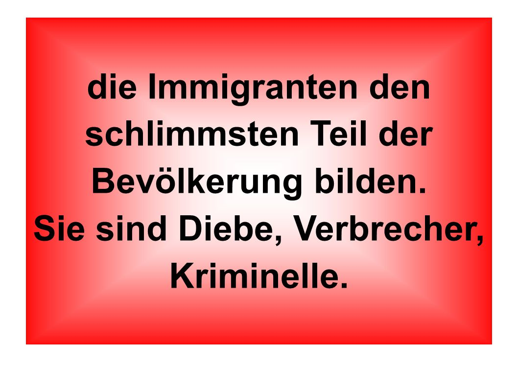 die Immigranten den schlimmsten Teil der Bevölkerung bilden.
