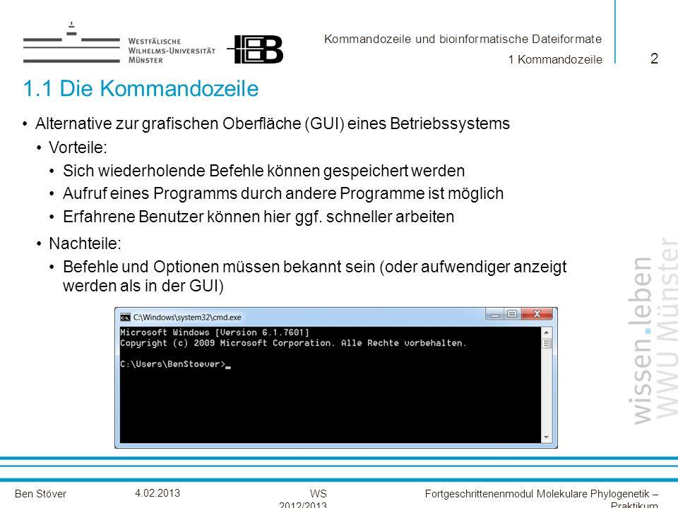 Kommandozeile und bioinformatische Dateiformate Ben StöverFortgeschrittenenmodul Molekulare Phylogenetik – Praktikum WS 2012/2013 4.02.2013 1.1 Die Ko