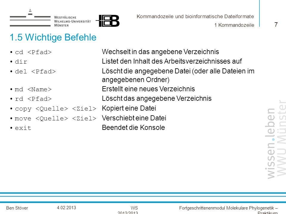 Kommandozeile und bioinformatische Dateiformate Ben StöverFortgeschrittenenmodul Molekulare Phylogenetik – Praktikum WS 2012/2013 4.02.2013 1.5 Wichti