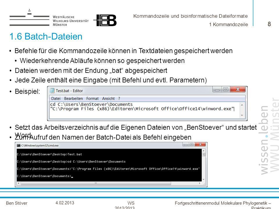 Kommandozeile und bioinformatische Dateiformate Ben StöverFortgeschrittenenmodul Molekulare Phylogenetik – Praktikum WS 2012/2013 4.02.2013 1.6 Batch-