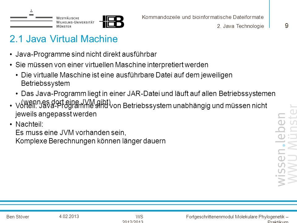 Kommandozeile und bioinformatische Dateiformate Ben StöverFortgeschrittenenmodul Molekulare Phylogenetik – Praktikum WS 2012/2013 4.02.2013 2.1 Java V