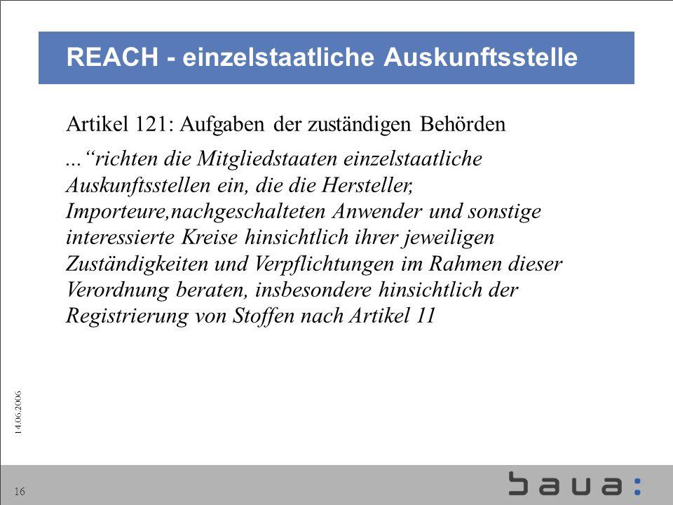 14.06.2006 16 Artikel 121: Aufgaben der zuständigen Behörden...richten die Mitgliedstaaten einzelstaatliche Auskunftsstellen ein, die die Hersteller,