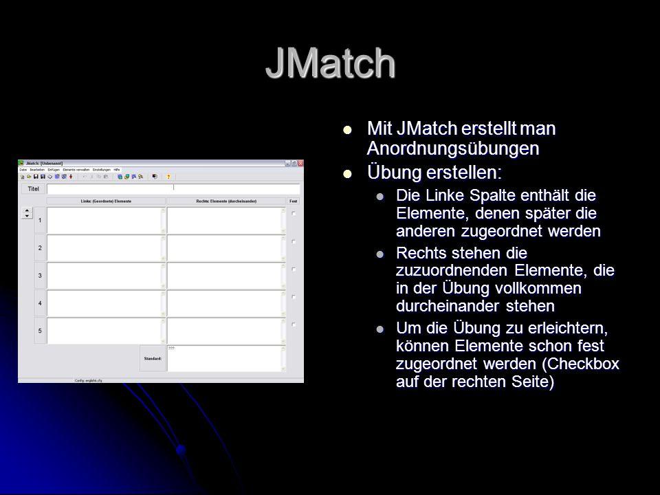 JMatch Mit JMatch erstellt man Anordnungsübungen Mit JMatch erstellt man Anordnungsübungen Übung erstellen: Übung erstellen: Die Linke Spalte enthält