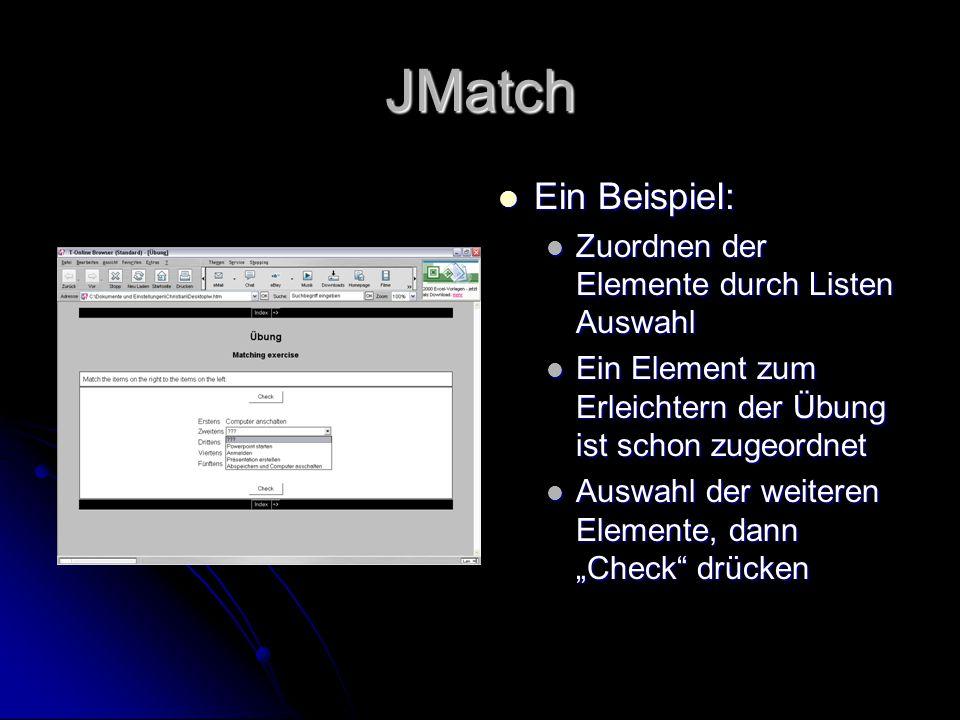 JMatch Ein Beispiel: Ein Beispiel: Zuordnen der Elemente durch Listen Auswahl Ein Element zum Erleichtern der Übung ist schon zugeordnet Auswahl der w