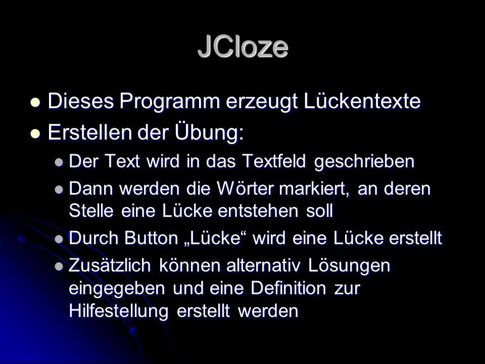 JCloze Dieses Programm erzeugt Lückentexte Dieses Programm erzeugt Lückentexte Erstellen der Übung: Erstellen der Übung: Der Text wird in das Textfeld
