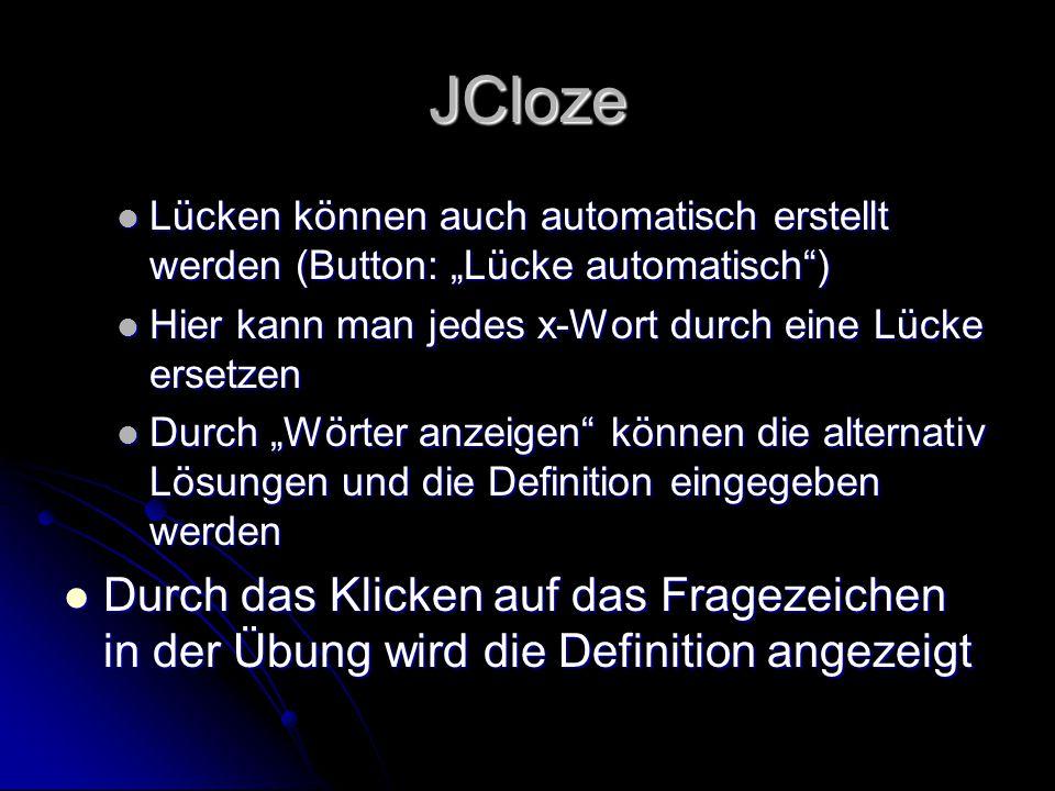 JCloze Lücken können auch automatisch erstellt werden (Button: Lücke automatisch) Lücken können auch automatisch erstellt werden (Button: Lücke automa