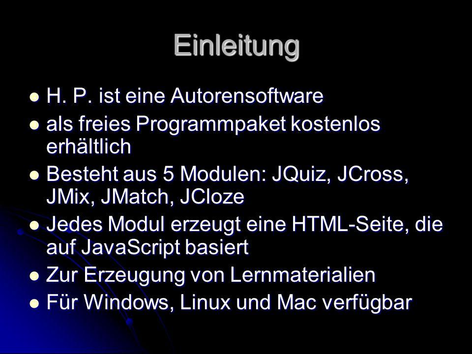 Einleitung H. P. ist eine Autorensoftware H. P. ist eine Autorensoftware als freies Programmpaket kostenlos erhältlich als freies Programmpaket kosten