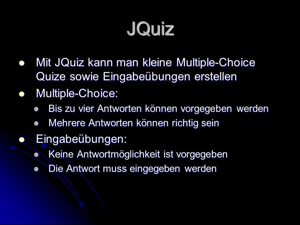 JQuiz Mit JQuiz kann man kleine Multiple-Choice Quize sowie Eingabeübungen erstellen Mit JQuiz kann man kleine Multiple-Choice Quize sowie Eingabeübun
