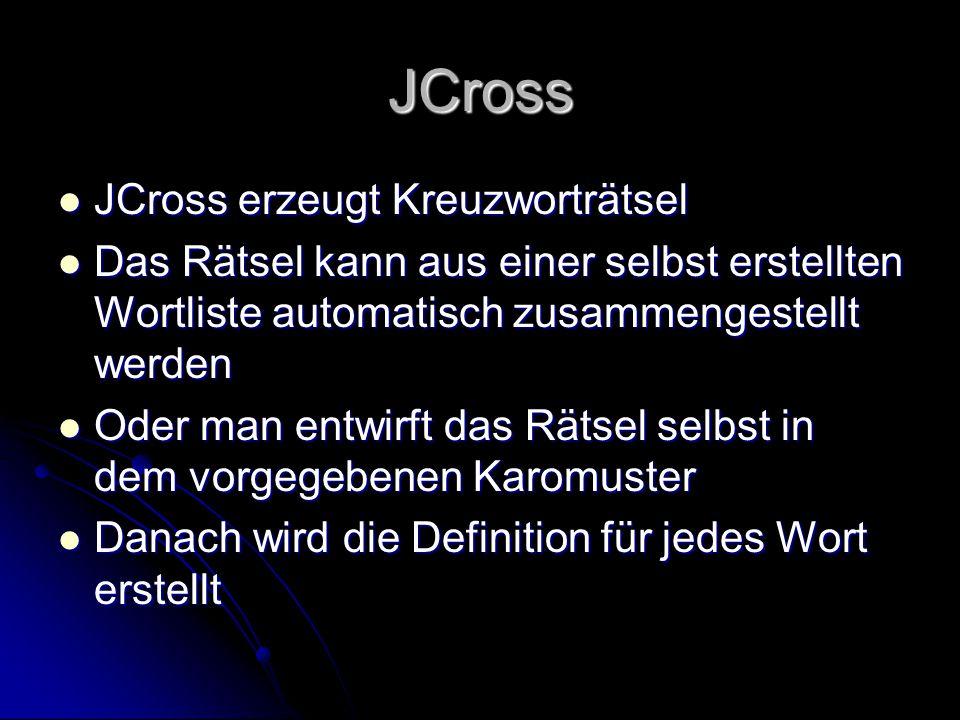 JCross JCross erzeugt Kreuzworträtsel JCross erzeugt Kreuzworträtsel Das Rätsel kann aus einer selbst erstellten Wortliste automatisch zusammengestell