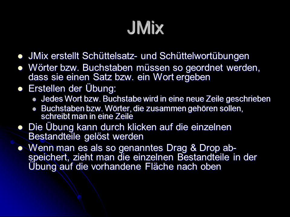 JMix JMix erstellt Schüttelsatz- und Schüttelwortübungen JMix erstellt Schüttelsatz- und Schüttelwortübungen Wörter bzw. Buchstaben müssen so geordnet