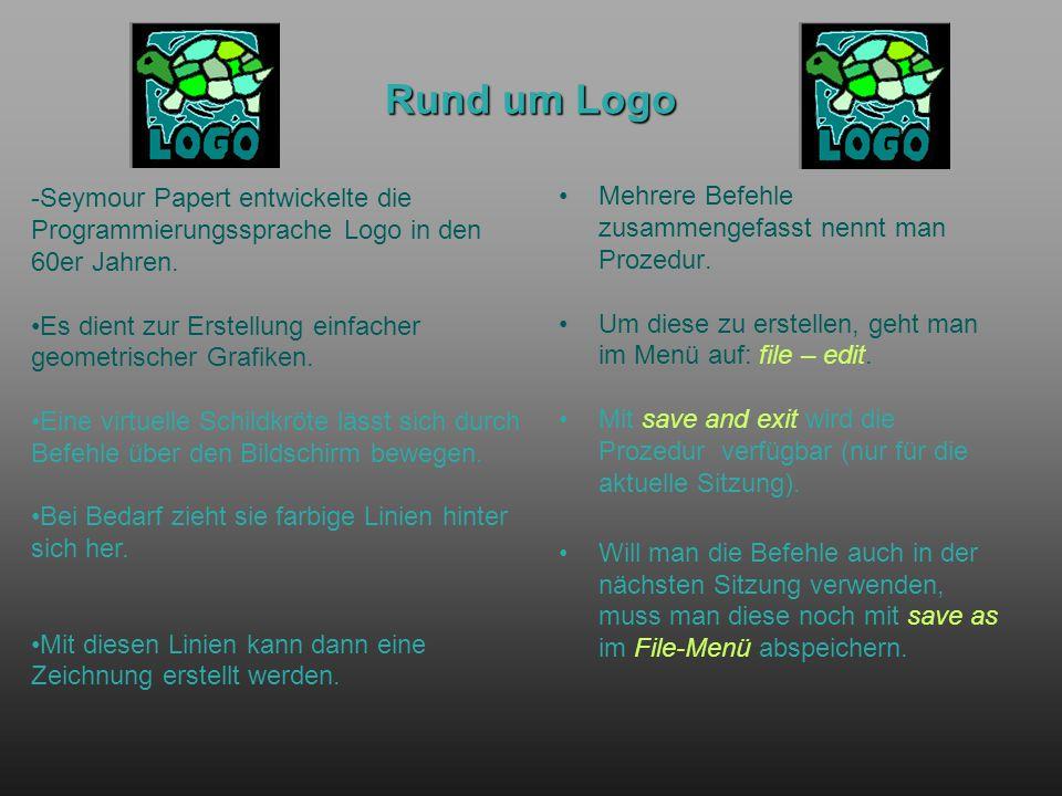Rund um Logo Mehrere Befehle zusammengefasst nennt man Prozedur. Um diese zu erstellen, geht man im Menü auf: file – edit. Mit save and exit wird die