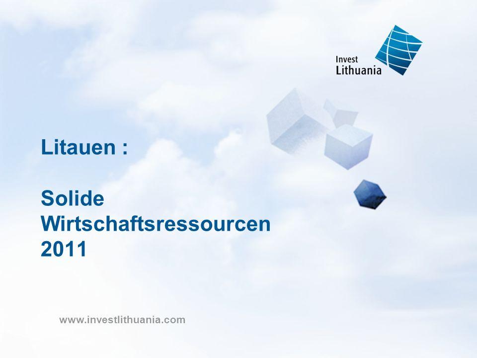 www.investlithuania.com Litauen : Solide Wirtschaftsressourcen 2011