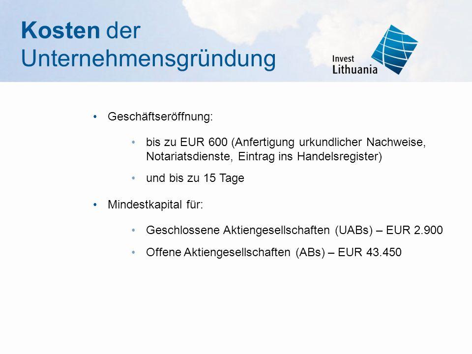 Geschäftseröffnung: bis zu EUR 600 (Anfertigung urkundlicher Nachweise, Notariatsdienste, Eintrag ins Handelsregister) und bis zu 15 Tage Mindestkapital für: Geschlossene Aktiengesellschaften (UABs) – EUR 2.900 Offene Aktiengesellschaften (ABs) – EUR 43.450 Kosten der Unternehmensgründung
