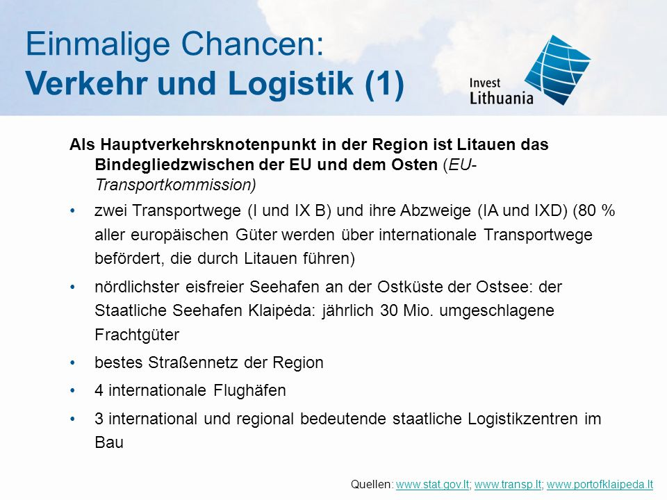 Einmalige Chancen: Verkehr und Logistik (1) Als Hauptverkehrsknotenpunkt in der Region ist Litauen das Bindegliedzwischen der EU und dem Osten (EU- Tr