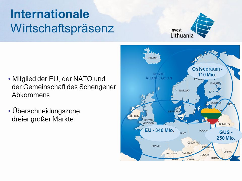 Internationale Wirtschaftspräsenz Mitglied der EU, der NATO und der Gemeinschaft des Schengener Abkommens Überschneidungszone dreier großer Märkte EU - 340 Mio.