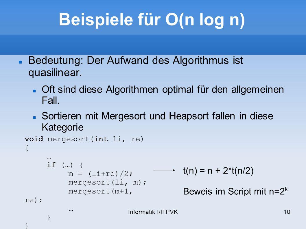 Informatik I/II PVK10 Beispiele für O(n log n) Bedeutung: Der Aufwand des Algorithmus ist quasilinear. Oft sind diese Algorithmen optimal für den allg