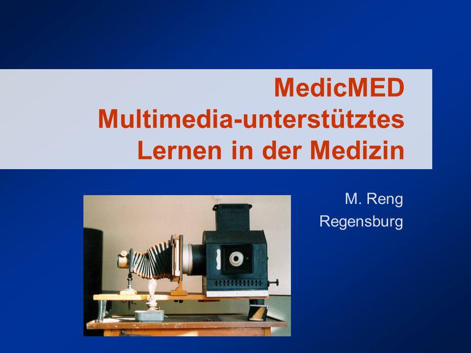 MedicMED Multimedia-unterstütztes Lernen in der Medizin M. Reng Regensburg