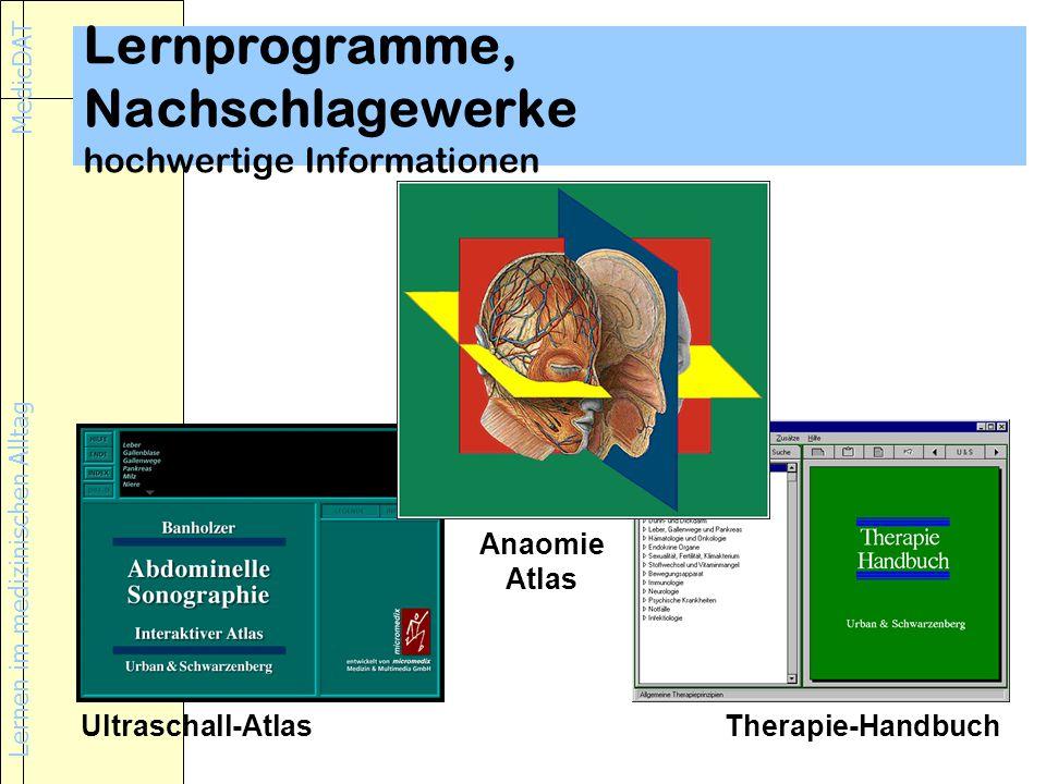 Lernen im medizinischen Alltag MedicDAT Lernprogramme, Nachschlagewerke hochwertige Informationen Anaomie Atlas Ultraschall-AtlasTherapie-Handbuch