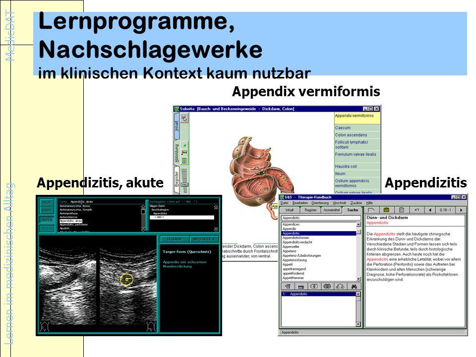 Lernen im medizinischen Alltag MedicDAT Lernprogramme, Nachschlagewerke im klinischen Kontext kaum nutzbar Appendix vermiformis Appendizitis, akuteAppendizitis