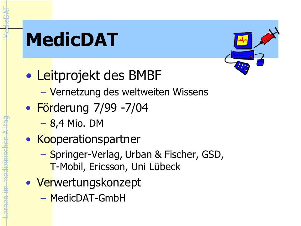 Lernen im medizinischen Alltag MedicDAT Leitprojekt des BMBF –Vernetzung des weltweiten Wissens Förderung 7/99 -7/04 –8,4 Mio.
